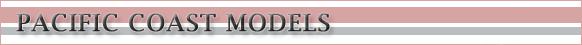 PACIFIC COAST MODELS (PCM)
